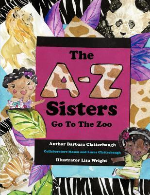 The A-Z Sisters Go to the Zoo Barbara Clatterbaugh