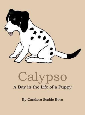 Calypso: A Day in the Life of a Puppy  by  Candace Scobie Bove