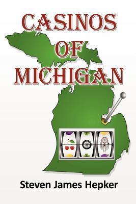 Casinos of Michigan Steven James Hepker
