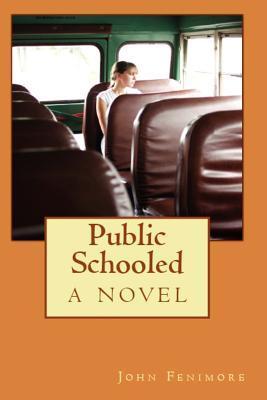 Public Schooled, a Novel John Fenimore