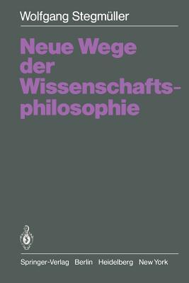 Neue Wege Der Wissenschaftsphilosophie Wolfgang Stegmüller