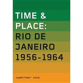 Time & Place: Rio de Janeiro 1956-1964  by  Paulo Filho