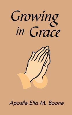 Growing in Grace  by  Etta Boone