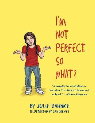 Im Not Perfect. So What?  by  Julie Dahnke