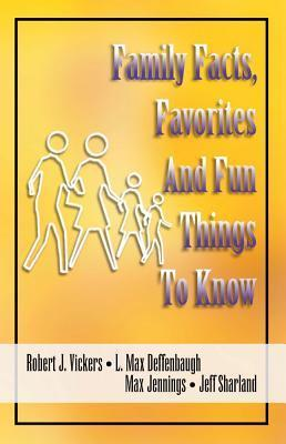Family Facts, Favorites, and Fun Things to Know Robert J. Vickers