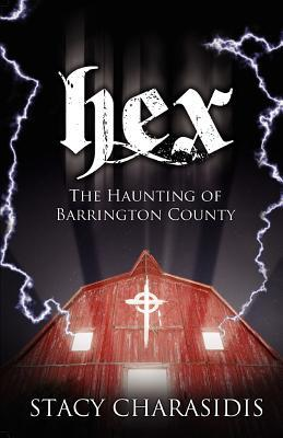 Hex: The Haunting of Barrington County  by  Stacy Charasidis