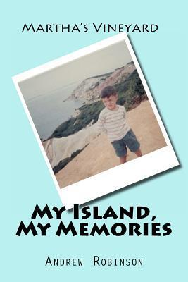 Marthas Vineyard: My Island, My Memories: Stories  by  a Small Boy Inside a Grown Man by Andrew John Robinson
