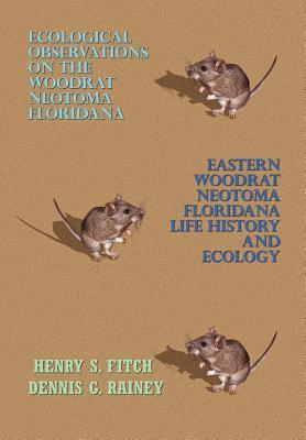 Ecological Observations on the Woodrat, Neotoma Floridana and Eastern Woodrat, Neotoma Floridana: Life History and Ecology Henry S. Fitch
