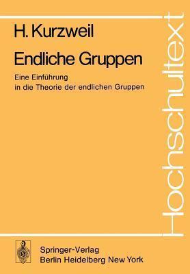 Endliche Gruppen: Eine Einfuhrung in Die Theorie Der Endlichen Gruppen H. Kurzweil
