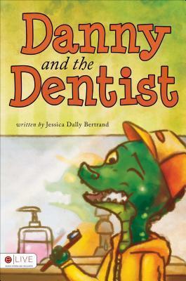 Danny and the Dentist Jessica Dally Bertrand