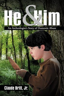 He and Him: An Archeologists Story of Domestic Abuse  by  Claude Britt Jr.