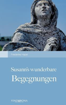 Susanns Wunderbare Begegnungen  by  Friederike Hapel