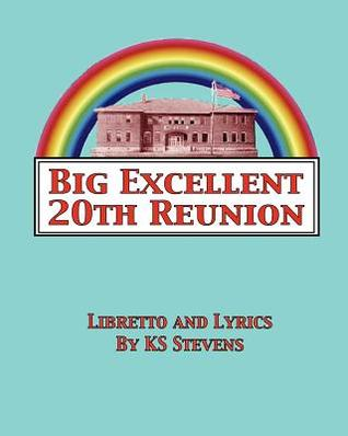 Big Excellent 20th Reunion: A Musical Dramedy for the Entire Lgbtqa Community Ks Stevens