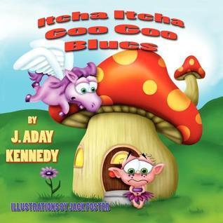 Itcha Itcha Goo Goo Blues  by  J. Aday Kennedy