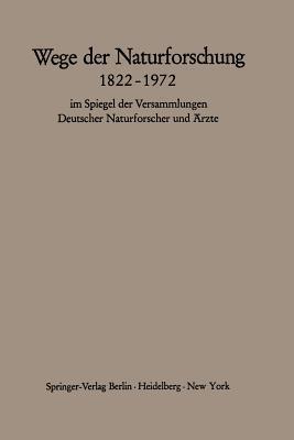 Wege Der Naturforschung 1822 1972: Im Spiegel Der Versammlungen Deutscher Naturforscher Und Arzte  by  Hans Querner