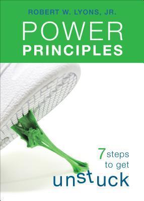 Power Principles: 7 Steps to Get Unstuck Robert W. Lyons Jr.