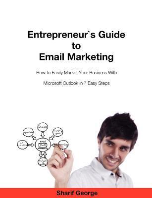 Entrepeneurs Guide to Email Marketing  by  Sharif George