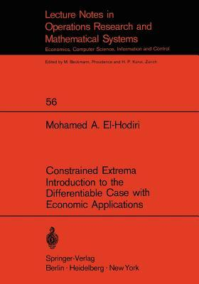 Constrained Extrema Introduction to the Differentiable Case with Economic Applications Mohamed A El-Hodiri