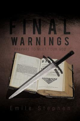 Final Warnings: Prepare to Meet Your God  by  Emile Stephen