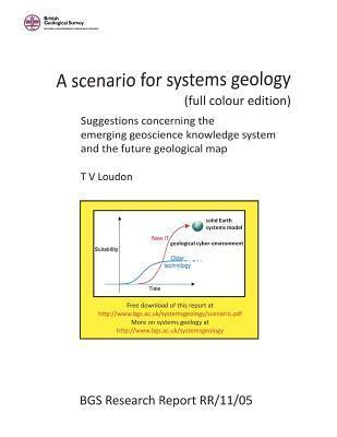 A Scenario for Systems Geology (Full Colour Edition): Suggestions Concerning the Emerging Geoscience Knowledge System and the Future Geological Map  by  T.V. Loudon