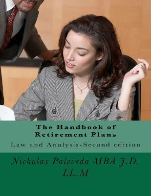 The Handbook of Retirement Plans: Second Edition-Law and Analysis  by  Nicholas Paleveda
