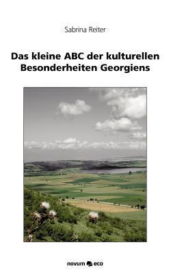 Das Kleine ABC Der Kulturellen Besonderheiten Georgiens  by  Sabrina Reiter