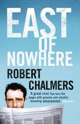 East Of Nowhere  by  Robert Chalmers