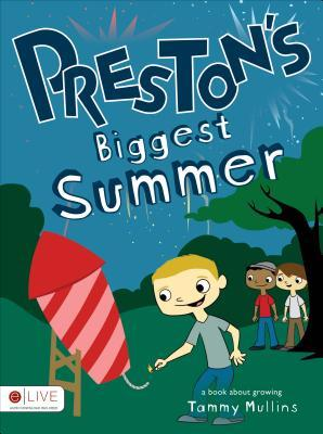 Prestons Biggest Summer: A Book about Growing Tammy Mullins