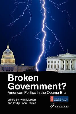 Broken Government? American Politics in the Obama Era  by  Iwan W. Morgan