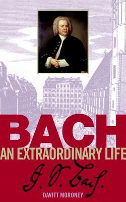 Bach: An Extraordinary Life  by  Davitt Moroney