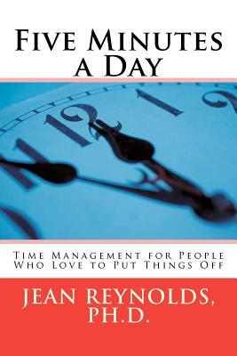 Five Minutes a Day: Time Management for People Who Love to Put Things Off  by  Jean Reynolds