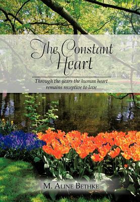 The Constant Heart: Through the Years the Human Heart Remains Receptive to Love.  by  M Aline Bethke