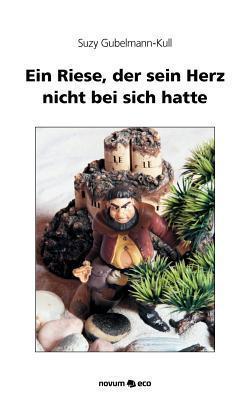 Ein Riese, Der Sein Herz Nicht Bei Sich Hatte  by  Suzy Gubelmann-Kull