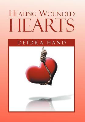 Healing Wounded Hearts  by  Deidra Hand