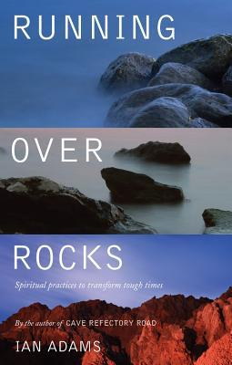 Running Over Rocks: Spiritual Practices to Transform Tough Times  by  Ian Adams