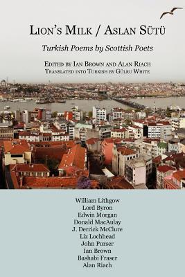 Aslan Sutu / Lions Milk: Turkish Poems  by  Scottish Poets by Ian Brown