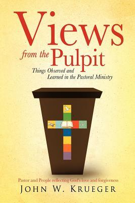 Views from the Pulpit  by  John W Krueger