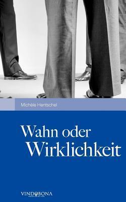 Wahn Oder Wirklichkeit  by  Michele Hentschel