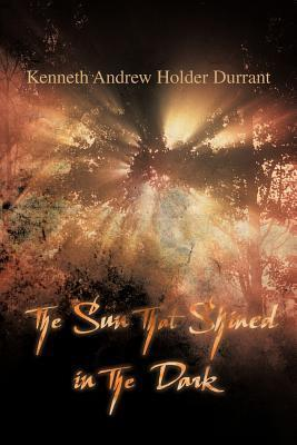 The Sun That Shined in the Dark Kenneth Andrew Holder Durrant