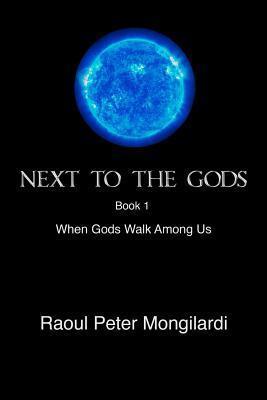 When Gods Walk Among Us (Next To The Gods, #1)  by  Raoul Peter Mongilardi