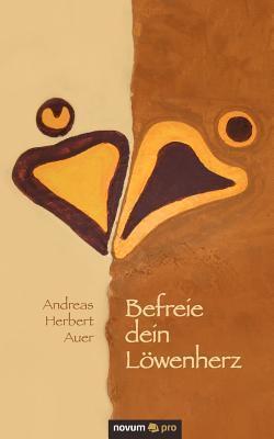 Befreie Dein L Wenherz  by  Andreas Herbert Auer