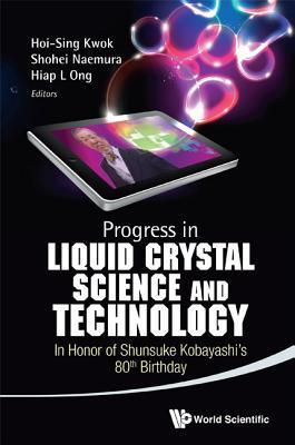 Progress in Liquid Crystal (LC) Science and Technology: In Honor of Kobayashis 80th Birthday Hoi S. Kwok