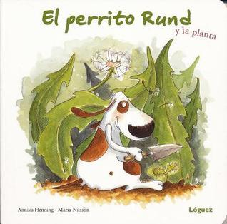 El Perrito Rund y la Planta  by  Annika Henning