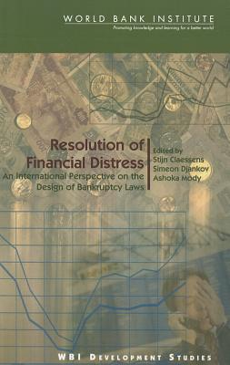 Resolution of Financial Distress: An International Perspective on the Design of Bankruptcy Laws  by  Joseph E. Stiglitz