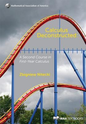 Calculus Deconstructed: A Second Course in First-Year Calculus  by  Zbigniew Nitecki