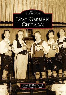 Lost German Chicago (Images of America: Illinois)  by  Joseph C. Heinen