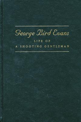 George Bird Evans: Life of a Shooting Gentleman  by  Catherine A Harper