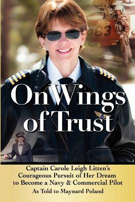 On Wings of Trust: The Quest of Pilot Carole Leigh Maynard D. Poland