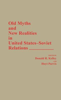 Old Myths and New Realities in United States-Soviet Relations Donald R. Kelley