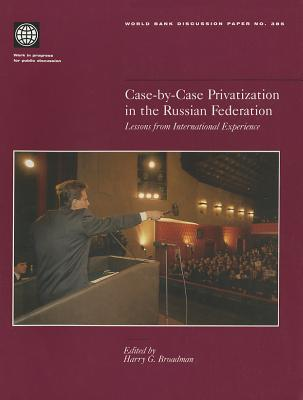 Case By Case Privatization In The Russian Federation Lessons From International Experience Harry G. Broadman